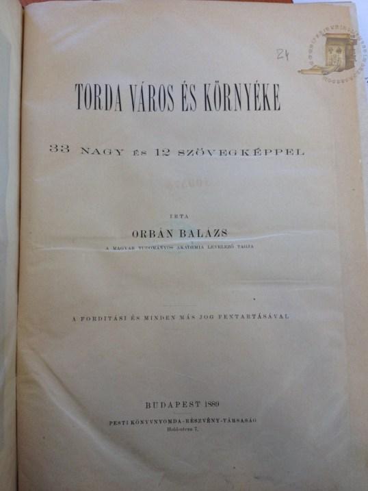 Orbán Balázs , Torda város és környéke, Budapesta, 1889 (textul pe site-ul Bibliotecii Naționale Széchényi din Ungaria)
